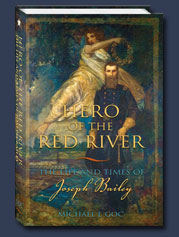 Hero of the Red River the Life and Times of Joseph Bailey